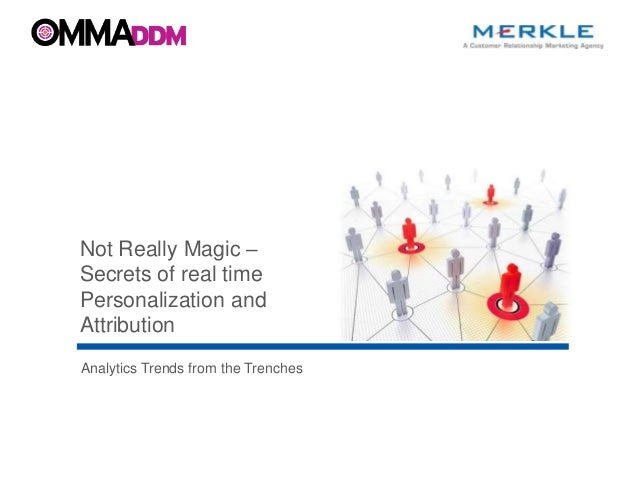 © 2013 Merkle Inc. All Rights Reserved. Confidential 1 Analytics Trends from the Trenches Not Really Magic – Secrets of re...