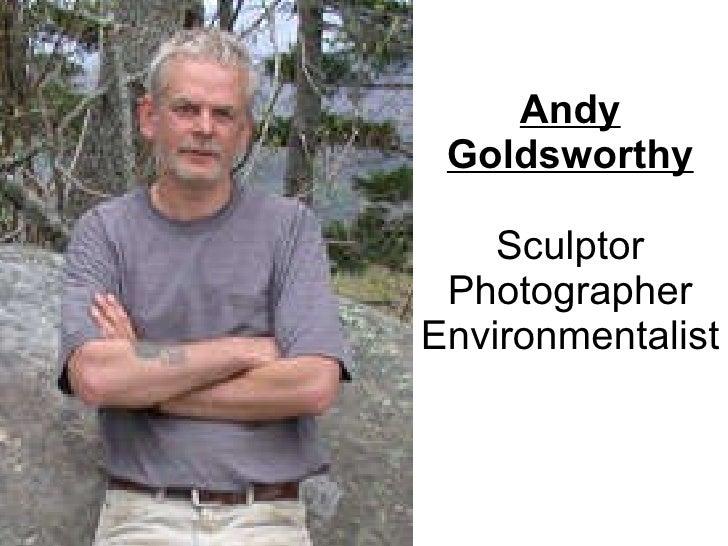 Andy Goldsworthy Sculptor Photographer Environmentalist