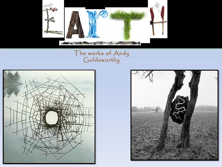 The works of Andy Goldsworthy