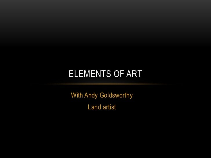 ELEMENTS OF ARTWith Andy Goldsworthy     Land artist