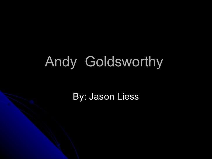 Andy  Goldsworthy  By: Jason Liess