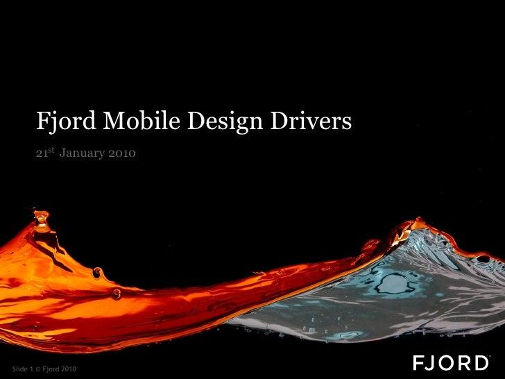 Fjord Mobile Design Drivers        21st January 2010     Slide 1 © Fjord 2010
