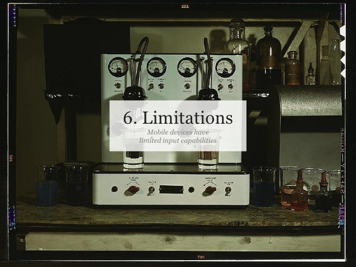 6. Limitations                              Mobile devices have                           limited input capabilities     S...