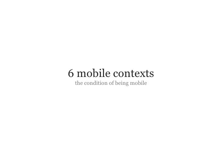 6 mobile contexts                         the condition of being mobile     Slide 3 © Fjord 2010