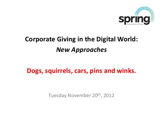 Corporate Giving in the Digital World:          New ApproachesDogs, squirrels, cars, pins and winks.       Tuesday Novembe...