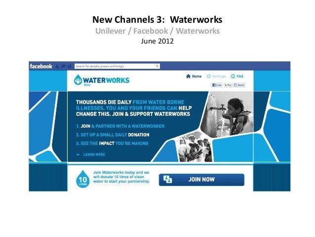 New Channels 3: WaterworksUnilever / Facebook / Waterworks           June 2012
