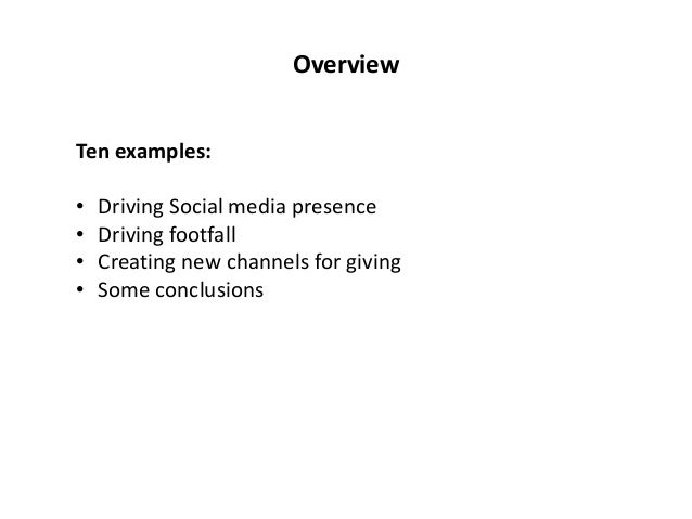 OverviewTen examples:•   Driving Social media presence•   Driving footfall•   Creating new channels for giving•   Some con...