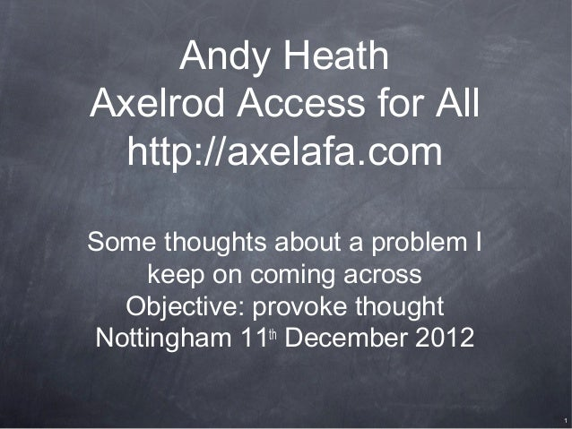 Andy HeathAxelrod Access for All http://axelafa.comSome thoughts about a problem I     keep on coming across  Objective: p...