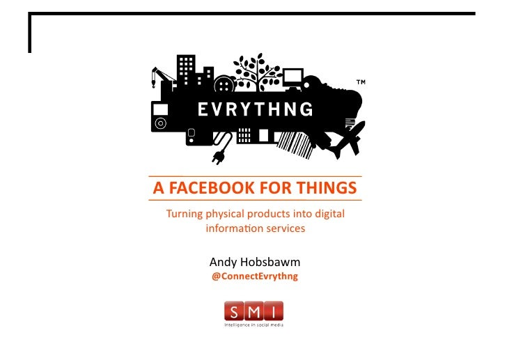 A FACEBOOK FOR THINGS                                               Turning physical products into digital...