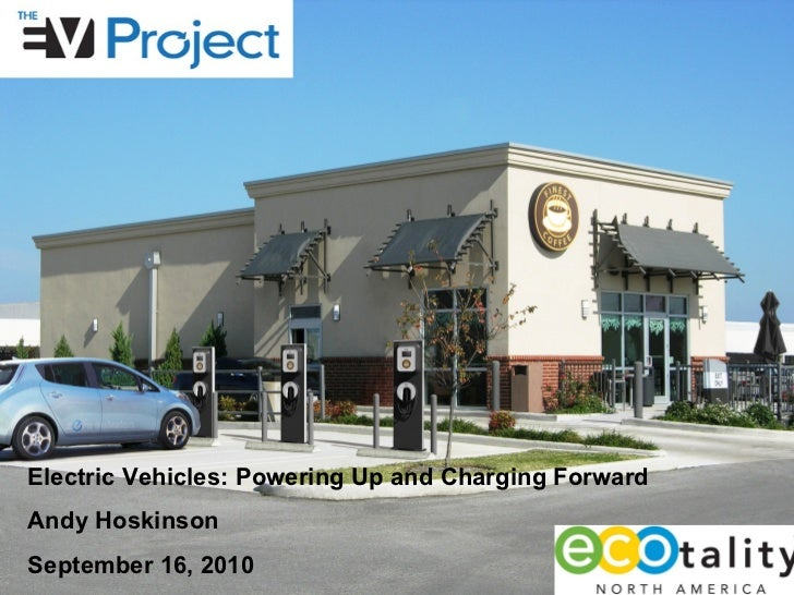 Electric Vehicles: Powering Up and Charging Forward Andy Hoskinson September 16, 2010