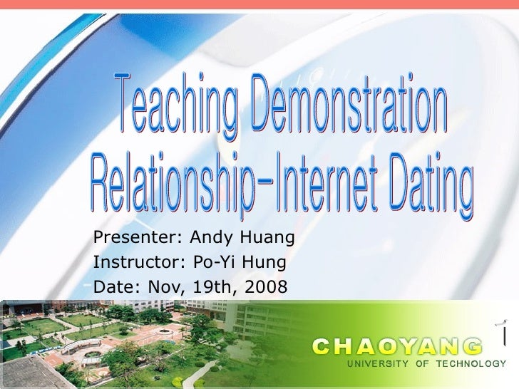Presenter: Andy Huang Instructor: Po-Yi Hung Date: Nov, 19th, 2008 Teaching Demonstration Relationship-Internet Dating 1