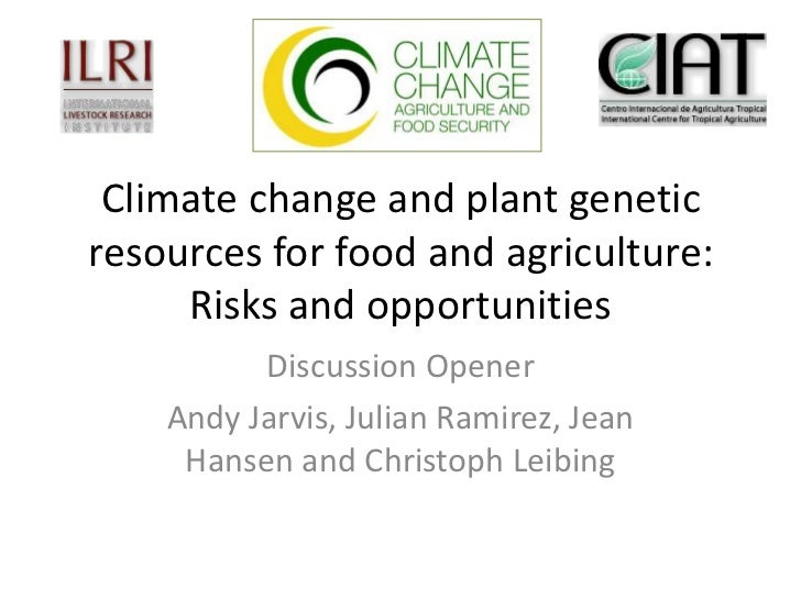 Climate change and plant genetic resources for food and agriculture: Risks and opportunities<br />Discussion Opener<br />A...