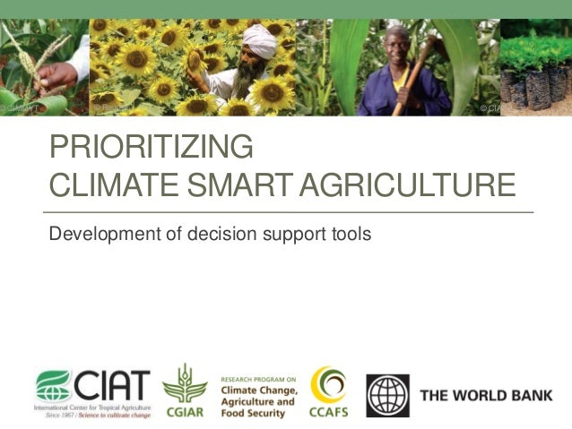 © CIMMYT  © Reuters  © CIAT  PRIORITIZING CLIMATE SMART AGRICULTURE Development of decision support tools