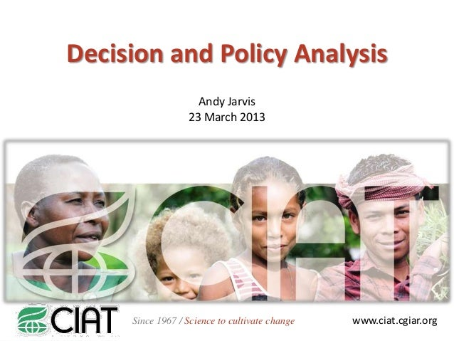 Decision and Policy Analysis                    Andy Jarvis                  23 March 2013     Since 1967 / Science to cul...