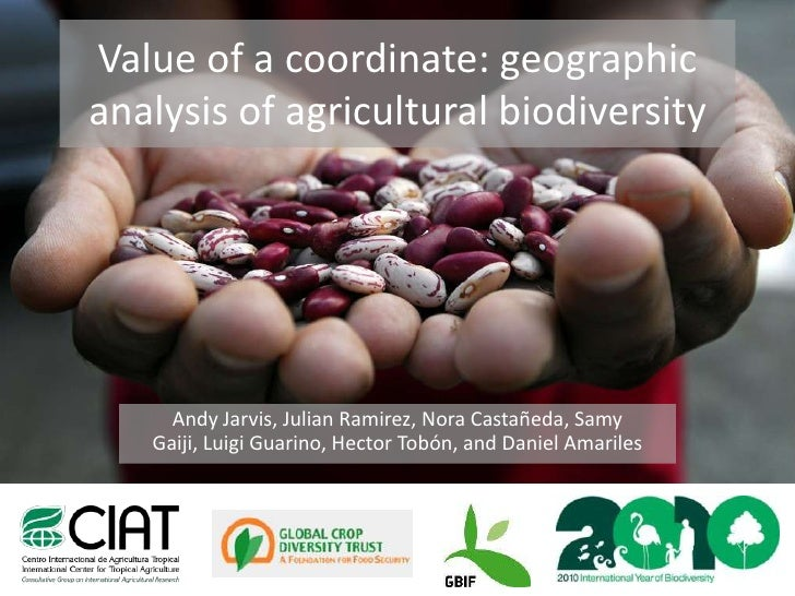 Value of a coordinate: geographic analysis of agricultural biodiversity<br />Andy Jarvis, Julian Ramirez, Nora Castañeda, ...