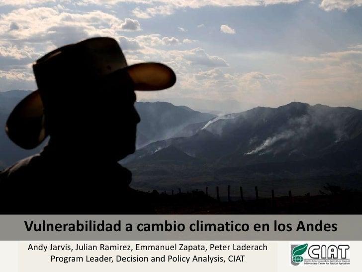 Vulnerabilidad a cambio climatico en los Andes<br />Andy Jarvis, Julian Ramirez, Emmanuel Zapata, Peter Laderach<br />Prog...