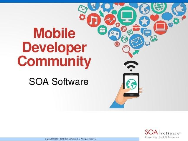 Mobile  Developer  Community  SOA Software  Copyright © 2001-2013 SOA Software, Inc. All Rights Reserved.
