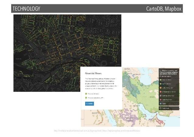 TECHNOLOGY  CartoDB, Mapbox  http://melbourneurbanforestvisual.com.au/bigmap.html | https://www.mapbox.com/showcase/#datav...