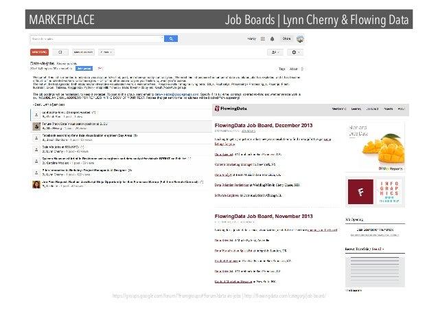 MARKETPLACE  Job Boards | Lynn Cherny & Flowing Data  https://groups.google.com/forum/?fromgroups#!forum/data-vis-jobs | h...