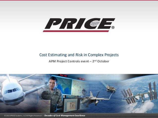 Cost Estimating and Risk in Complex Projects APM Project Controls event – 2nd October  © 2013 PRICE Systems, LLC All Right...