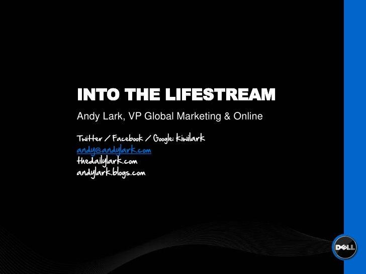 INTO THE LIFESTREAM Andy Lark, VP Global Marketing & Online  Twitter / Facebook / Google: kiwilark andy@andylark.com theda...