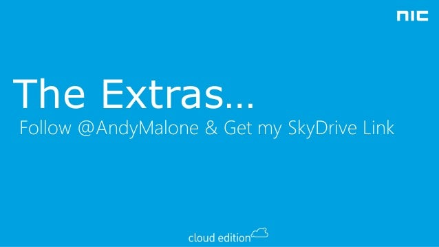 The Extras…  Follow @AndyMalone & Get my SkyDrive Link