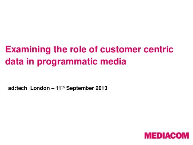 Examining the role of customer centric data in programmatic media ad:tech London – 11th September 2013