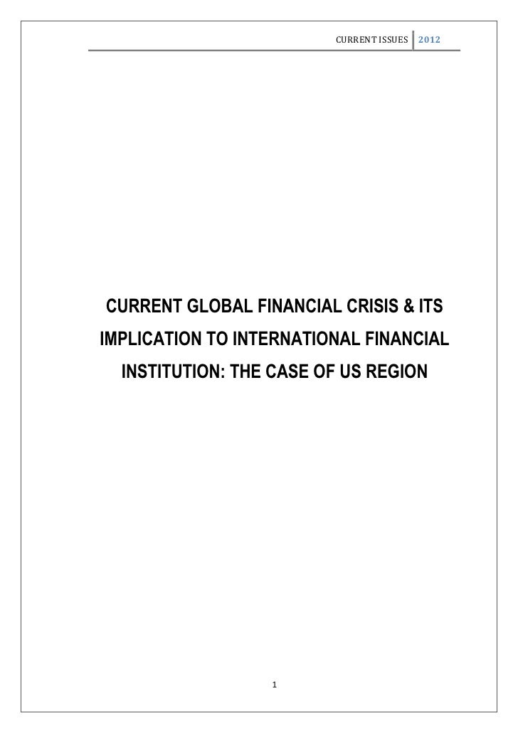 CURRENT ISSUES   2012CURRENT GLOBAL FINANCIAL CRISIS & ITSIMPLICATION TO INTERNATIONAL FINANCIAL  INSTITUTION: THE CASE OF...