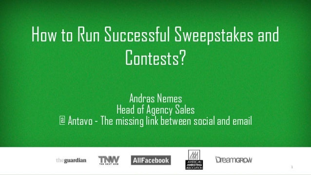 How to Run Successful Sweepstakes and Contests? Andras Nemes Head of Agency Sales @ Antavo - The missing link between soci...