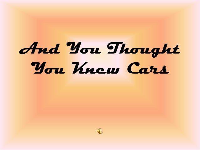And You Thought You Knew Cars