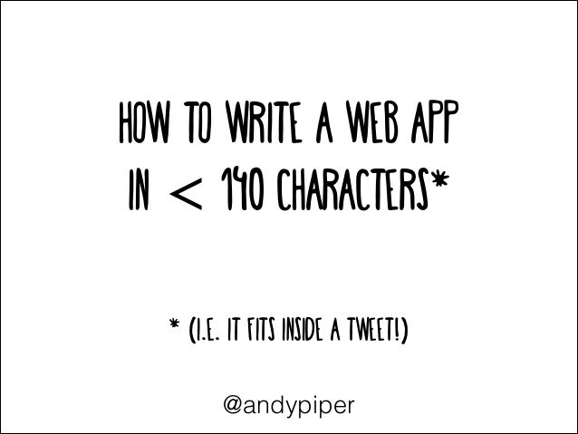 HOW TO Write a Web App in < 140 characters* ! !  * (i.e. it fits inside a tweet!) @andypiper