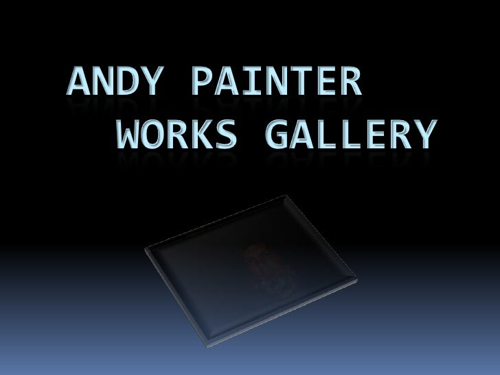 Andy painter   works gallery<br />