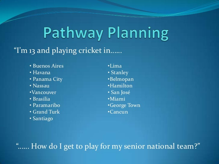 "Pathway Planning<br />""I'm 13 and playing cricket in……<br /><ul><li> Buenos Aires"