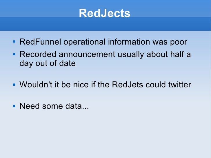 RedJects <ul><li>RedFunnel operational information was poor </li></ul><ul><li>Recorded announcement usually about half a d...