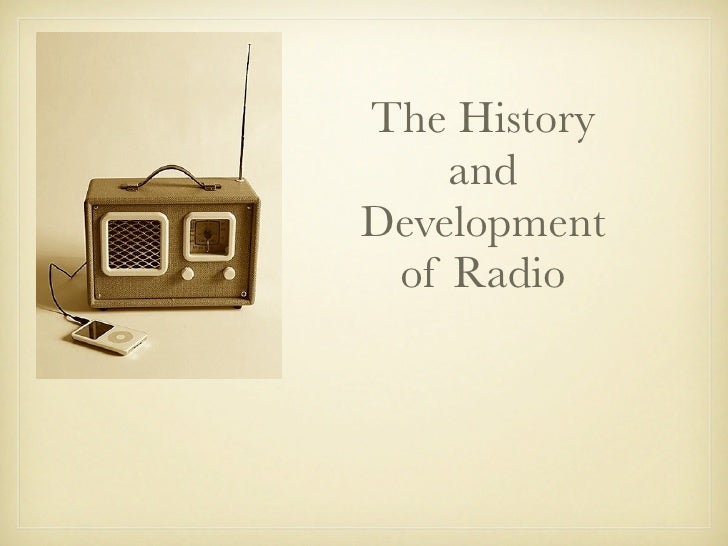 The History     and Development  of Radio