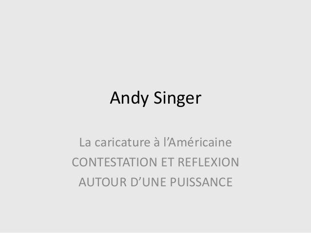 Andy Singer La caricature à l'Américaine CONTESTATION ET REFLEXION AUTOUR D'UNE PUISSANCE