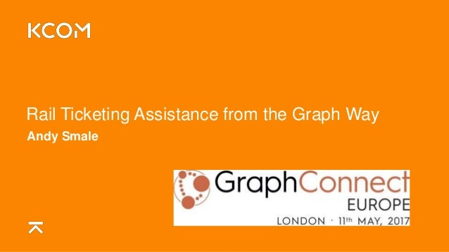 Rail Ticketing Assistance from the Graph Way Andy Smale
