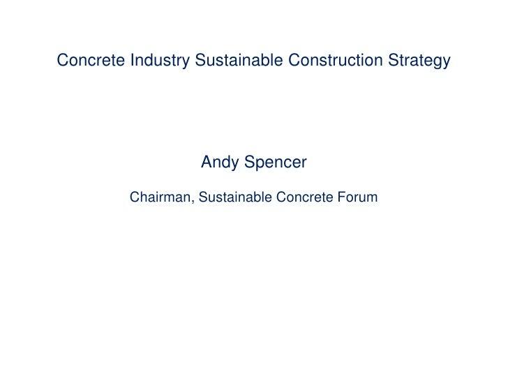 Concrete Industry Sustainable Construction StrategyAndy SpencerChairman, Sustainable Concrete Forum<br />