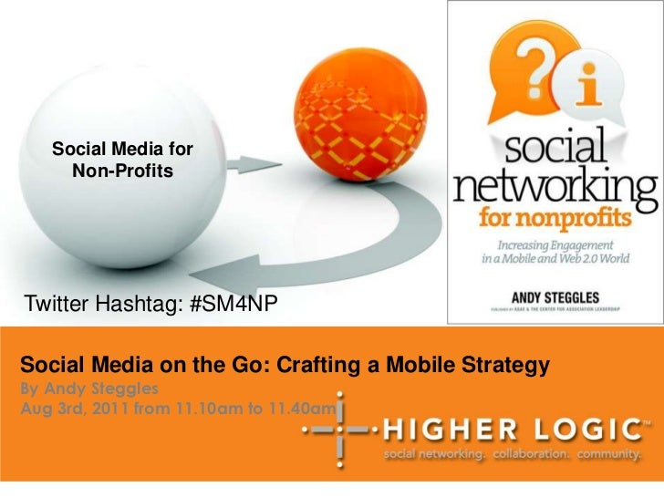 Social Media for <br />Non-Profits<br />Twitter Hashtag: #SM4NP <br />Social Media on the Go: Crafting a Mobile Strategy<b...