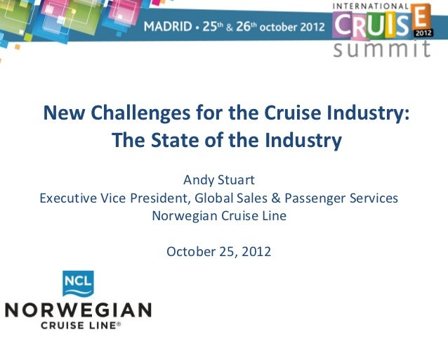 New Challenges for the Cruise Industry:      The State of the Industry                       Andy StuartExecutive Vice Pre...
