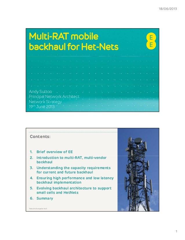 18/06/20131Multi-RAT mobilebackhaul for Het-NetsAndy SuttonPrincipal Network ArchitectNetwork Strategy19th June 2013Conten...