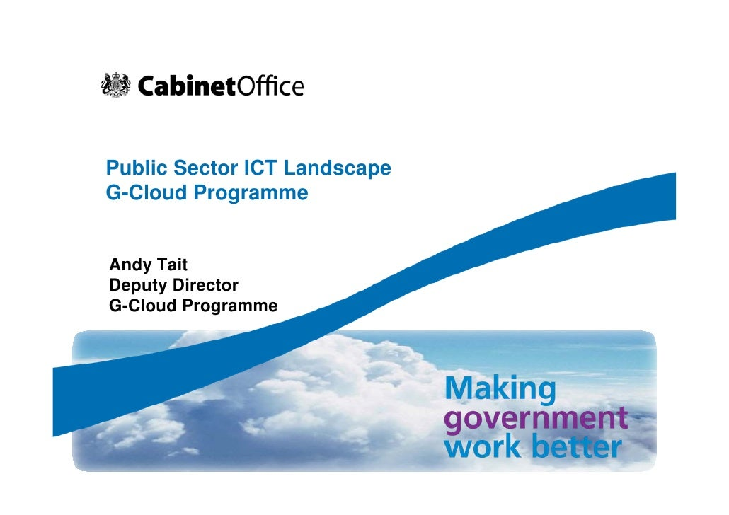 Public Sector ICT Landscape G-Cloud Programme   Andy Tait Deputy Director G-Cloud Programme