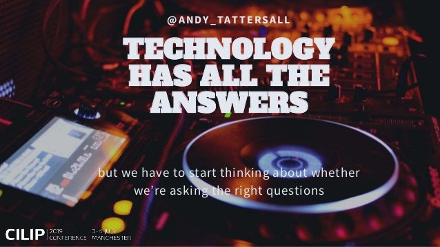 @ANDY_TATTERSALL TECHNOLOGY HAS ALL THE ANSWERS but we have to start thinking about whether we're asking the right questio...