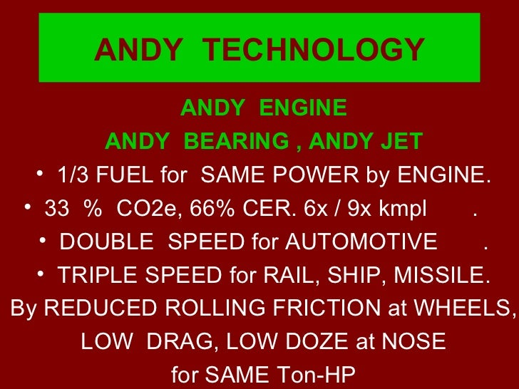 ANDY  TECHNOLOGY <ul><li>ANDY  ENGINE </li></ul><ul><li>ANDY  BEARING , ANDY JET </li></ul><ul><li>1/3 FUEL for  SAME POWE...