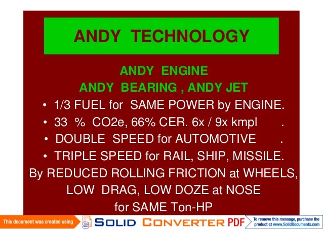 ANDY TECHNOLOGYANDY ENGINEANDY BEARING , ANDY JET• 1/3 FUEL for SAME POWER by ENGINE.• 33 % CO2e, 66% CER. 6x / 9x kmpl .•...
