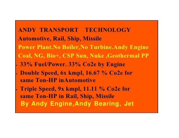 ANDY TRANSPORT TECHNOLOGY Automotive, Rail, Ship, Missile Power Plant.No Boiler,No Turbine.Andy Engine Coal, NG, Bio+, CSP...