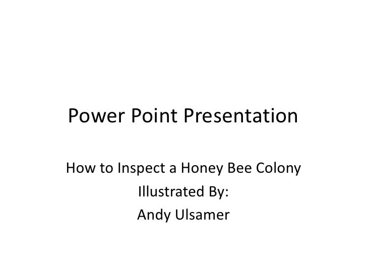 Power Point Presentation  How to Inspect a Honey Bee Colony           Illustrated By:           Andy Ulsamer