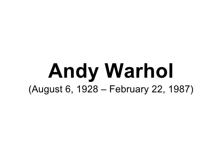 Andy Warhol(August 6, 1928 – February 22, 1987)