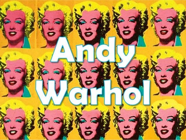  Andrew Warhola, maisconhecido por Andy Warhol,nasceu a 6 de agosto de 1928,em Pittsburgh, Pensilvânia. Foium empresário,...