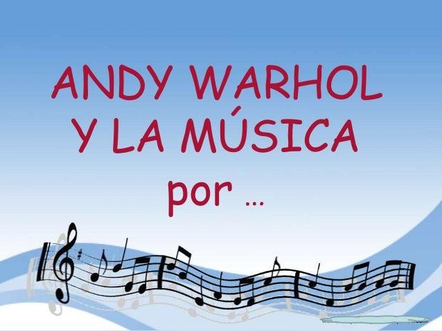 ANDY WARHOL Y LA MÚSICA por …